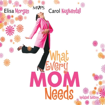 What Every Mom Needs - Meet Your Nine Basic Needs (and Be a Better Mom) audiobook by Elisa Morgan,Carol Kuykendall