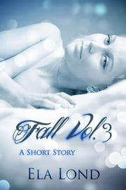 Fall Vol.3 ebook by Ela Lond
