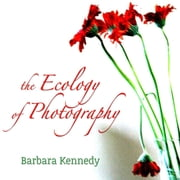 The Ecology of Photography ebook by Barbara Kennedy