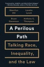 A Perilous Path - Talking Race, Inequality, and the Law ebook by Sherrilyn Ifill, Loretta Lynch, Bryan Stevenson,...