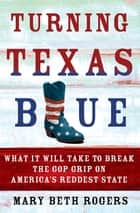 Turning Texas Blue ebook by Mary Beth Rogers