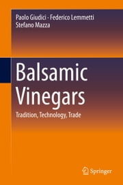 Balsamic Vinegars - Tradition, Technology, Trade ebook by Paolo Giudici,Federico Lemmetti,Stefano Mazza