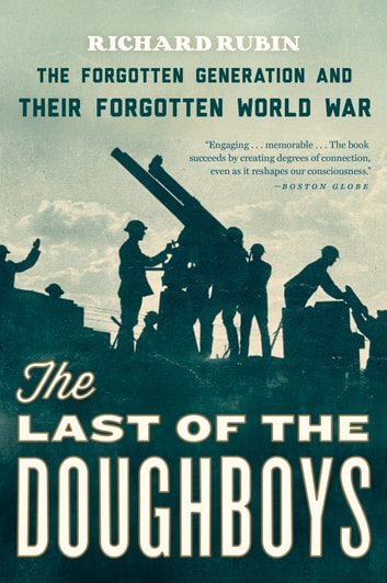 The Last of the Doughboys - The Forgotten Generation and Their Forgotten World War ebook by Richard Rubin