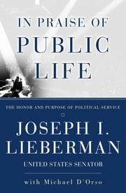 In Praise Of Public Life ebook by Joseph I. Lieberman,Michael D'Orso