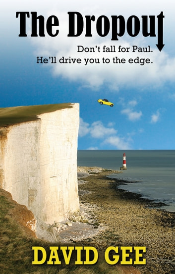 The Dropout - Don't fall for Paul. He'll drive you to the edge ebook by David Gee