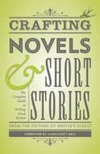 Crafting Novels & Short Stories ebook by Editors of Writer's Digest