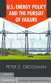 U.S. Energy Policy and the Pursuit of Failure ebook by Peter Z. Grossman
