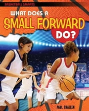 What Does a Small Forward Do? ebook by Challen, Paul