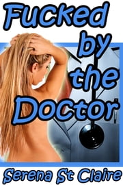 Fucked by the Doctor ebook by Serena St Claire