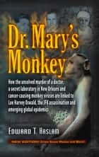 Dr. Mary's Monkey - How the Unsolved Murder of a Doctor, a Secret Laboratory in New Orleans and Cancer-Causing Monkey Viruses Are Linked to Lee Harvey Oswald, the JFK Assassination and Emerging Global Epidemics ebook by Edward T. Haslam, Jim Marrs