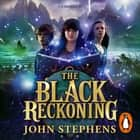The Black Reckoning - The Books of Beginning 3 audiobook by John Stephens
