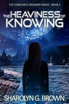 The Heaviness of Knowing - A Dystopian, Alien Invasion Thriller ebook by Sharolyn G. Brown