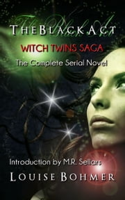 The Black Act: Witch Twins Saga Complete Serial Novel ebook by Louise Bohmer,M.R. Sellars