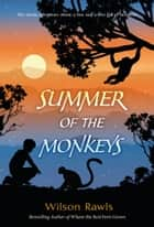 Summer of the Monkeys ebook by Wilson Rawls