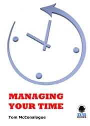 Managing Your Time ebook by Tom McConalogue