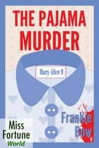 The Pajama Murder - Miss Fortune World: The Mary-Alice Files, #9 ebook by Frankie Bow