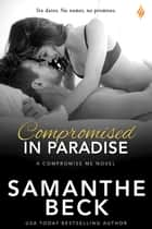 Compromised in Paradise ebook by Samanthe Beck