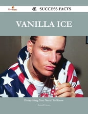 Vanilla Ice 41 Success Facts - Everything you need to know about Vanilla Ice ebook by Russell Owens