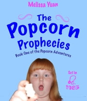 The Popcorn Prophecies ebook by Melissa Yuan, Melissa Yuan-Innes