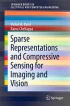 Sparse Representations and Compressive Sensing for Imaging and Vision ebook by Vishal M. Patel, Rama Chellappa