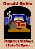 Dangerous Shadows ebook by Gerald Goble