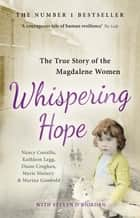 Whispering Hope - The True Story of the Magdalene Women ebook by Nancy Costello, Kathleen Legg, Diane Croghan,...