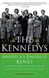 The Kennedys: America's Emerald Kings - A Five-Generation History of the Ultimate Irish-Catholic Family ebook by Thomas Maier