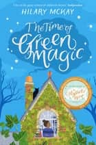 The Time of Green Magic ebook by Hilary McKay