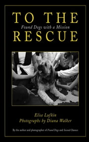 To the Rescue - Found Dogs with a Mission ebook by Elise Lufkin,Diana Walker