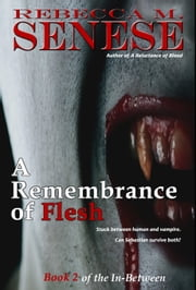 A Remembrance of Flesh: Book 2 of the In-Between ebook by Rebecca M. Senese