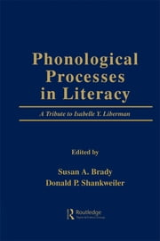 Phonological Processes in Literacy - A Tribute to Isabelle Y. Liberman ebook by Susan A. Brady,Donald P. Shankweiler