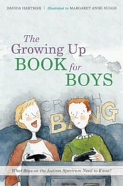 The Growing Up Book for Boys: What Boys on the Autism Spectrum Need to Know! ebook by Suggs, Margaret Anne