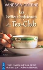 Les Petites Confidences du Tea-Club eBook by Vanessa Greene