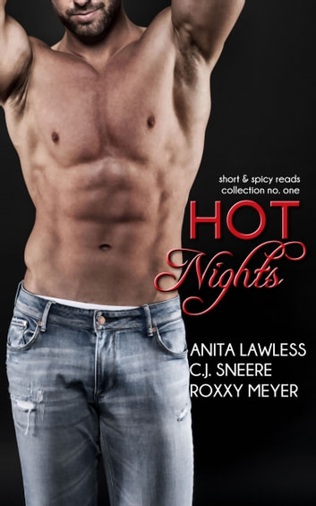 Hot Nights: Short & Spicy Reads Collection No. 1 ebook by Anita Lawless,Roxxy Meyer,C.J. Sneere