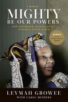 Mighty Be Our Powers ebook by Leymah Gbowee,Carol Mithers