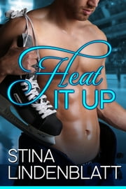 Heat it Up - Off the Ice - Book One ebook by Stina Lindenblatt