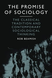 The Promise of Sociology - The Classical Tradition and Contemporary Sociological Thinking ebook by Rob Beamish