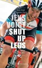 Jens Voigt: Shut Up Legs - Meine Profijahre ebook by Jens Voigt, James Startt