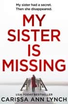 My Sister is Missing ebooks by Carissa Ann Lynch