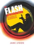 The Flash of Recognition - Photography and the Emergence of Indigenous Rights ebook by Jane Lydon