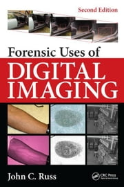 Forensic Uses of Digital Imaging, Second Edition ebook by Russ, John C.