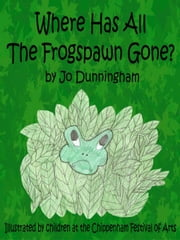 Where Has All The Frogspawn Gone? ebook by Dunningham, Jo