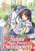 The Saint's Magic Power is Omnipotent (Light Novel) Vol. 1 ebook by Yuka Tachibana, Yasuyuki Syuri