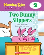 Number Tales: Two Bunny Slippers ebook by Charlesworth, Liza