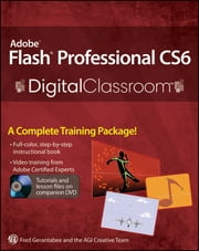 Adobe Flash Professional CS6 Digital Classroom ebook by Fred Gerantabee,AGI Creative Team
