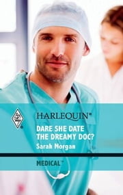 Dare She Date the Dreamy Doc? ebook by Sarah Morgan