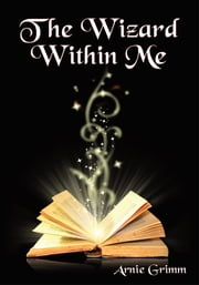 The Wizard Within Me ebook by Arnie Grimm