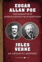 The Narrative of Arthur Gordon Pym of Nantucket and An Antarctic Mystery ebook by Edgar Allan Poe, Jules Verne