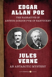 The Narrative of Arthur Gordon Pym of Nantucket and An Antarctic Mystery ebook by Edgar Allan Poe,Jules Verne