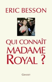 Qui connaît Madame Royal? ebook by Eric Besson